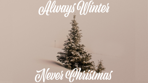 Always Winter, Never Christmas