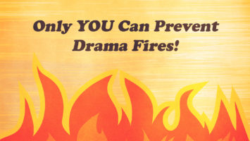 Only You Can Prevent Drama Fires