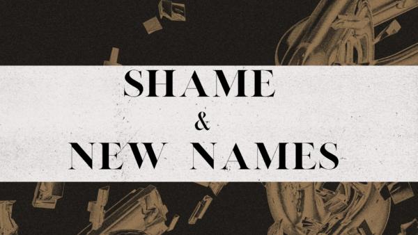 Shame & New Names