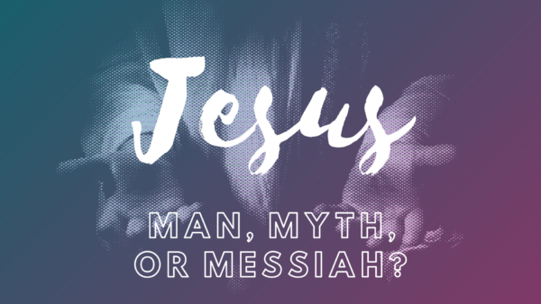 Jesus: Man, Myth, or Messiah?